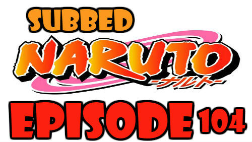 Naruto Episode 104 Subbed English Free Online