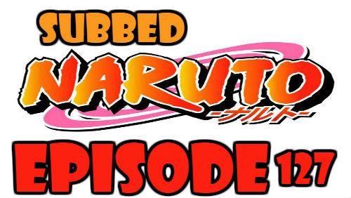 Naruto Episode 127 Subbed English Free Online