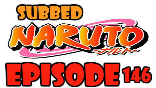 Naruto Episode 146 Subbed English Free Online