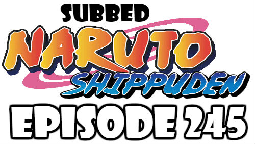 Naruto Shippuden Episode 245 Subbed English Free Online