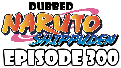 Naruto Shippuden Episode 300 Dubbed English Free Online