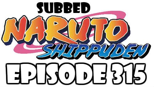 Naruto Shippuden Episode 315 Subbed English Free Online
