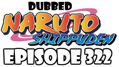 Naruto Shippuden Episode 322 Dubbed English Free Online