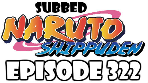 Naruto Shippuden Episode 322 Subbed English Free Online