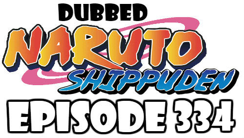 Naruto Shippuden Episode 334 Dubbed English Free Online