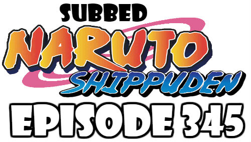 Naruto Shippuden Episode 345 Subbed English Free Online