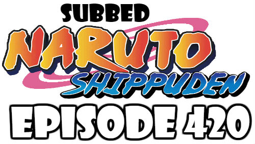 Naruto Shippuden Episode 420 Subbed English Free Online