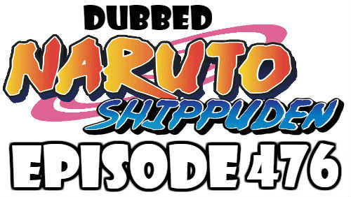 Naruto Shippuden Episode 476 Dubbed English Free Online