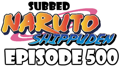 Naruto Shippuden Episode 500 Subbed English Free Online